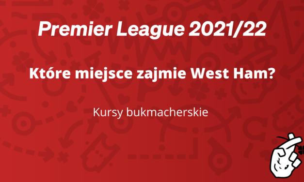 Które miejsce zajmie West Ham w sezonie  2021/2022 według bukmacherów? Sprawdzamy kursy